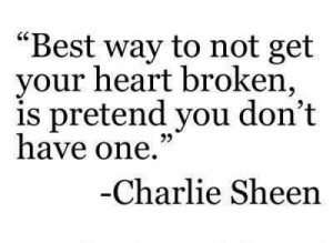 Best Way To Not Get Your Heart Broken~Charlie Sheen