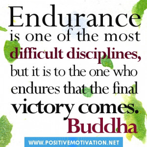 Buddha Quotes.Endurance is one of the most difficult disciplines, but ...