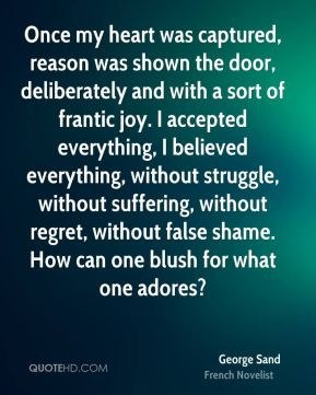 George Sand - Once my heart was captured, reason was shown the door ...