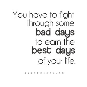 ... some bad days to earn the best days of your life. Like and share