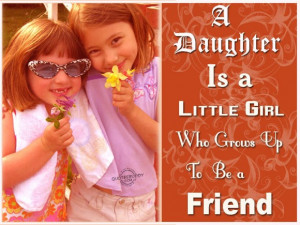 Loving Quotes About Daughters Gallery: A Daughter Is A Little Girl Who ...