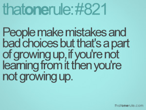 ... growing up, if you're not learning from it then you're not growing up
