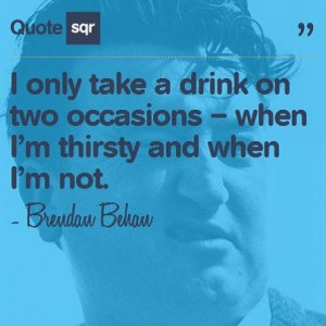... not. - Brendan Behan #quotesqr #drinking #thirsty #Funny #quotes