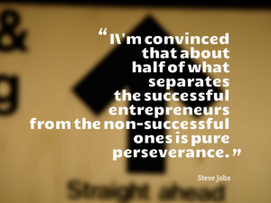 "... the non-successful ones is pure perseverance."" Steve Jobs, Apple CEO"