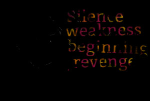 Quotes Picture: my silence is not weakness but the beginning of my ...