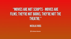 Movies are not scripts - movies are films; they're not books, they're ...