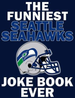 The Funniest Seattle Seahawks Joke Book Ever