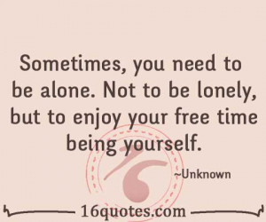 Sometimes, you need to be alone. Not to be lonely, but to enjoy your ...