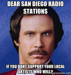 Ron Burgundy - DEAR SAN DIEGO RADIO STATIONS if you dont support your