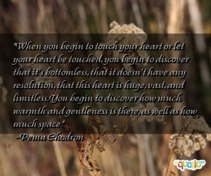 when you begin to touch your heart or let your heart be touched you ...