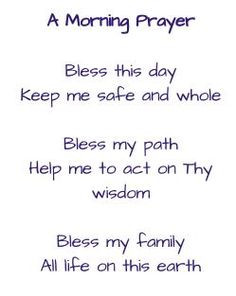 Morning Prayer Bless this day Keep me safe and whole Bless my path ...