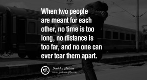 quotes about love When two people are meant for each other, no time is ...