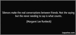 conversations between friends. Not the saying but the never needing ...
