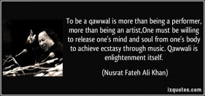 be a qawwal is more than being a performer, more than being an artist ...
