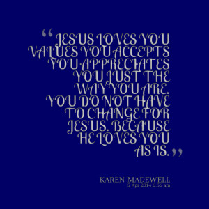 Quotes Picture: jesus loves you values you accepts you appreciates you ...