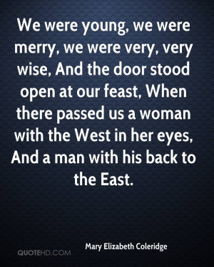 We were young, we were merry, we were very, very wise, And the door ...