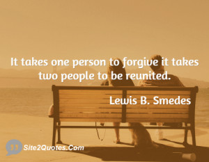 It takes one person to forgive it takes two people to be reunited.
