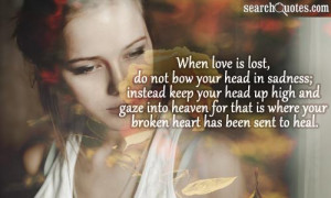 is lost, do not bow your head in sadness; instead keep your head up ...