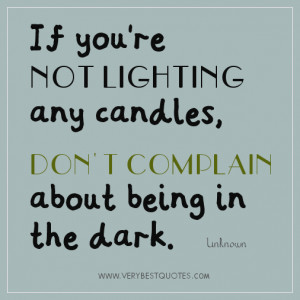 COMPLAIN QUOTES, IF YOU'RE NOT LIGHTING