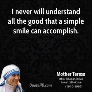 ... never will understand all the good that a simple smile can accomplish