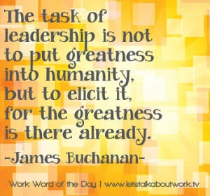 The Task Leadership Not Put Greatness Into People But