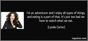 ... that. It's just too bad we have to watch what we eat. - Lynda Carter