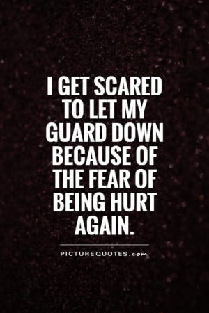 ... let-my-guard-down-because-of-the-fear-of-being-hurt-again-quote-1.jpg