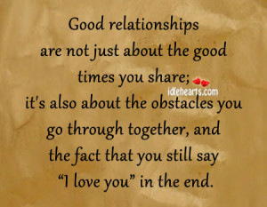 Good relationships are not just about the good times you share; it's ...