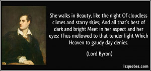 She walks in Beauty, like the night Of cloudless climes and starry ...