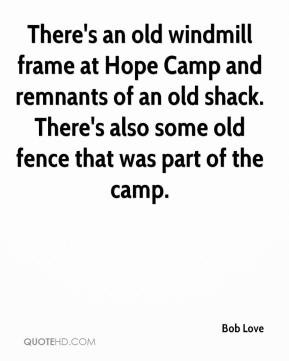 Bob Love - There's an old windmill frame at Hope Camp and remnants of ...