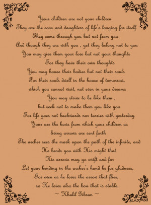 Khalil Gibran - Children. Beautiful perspective on parenting role.