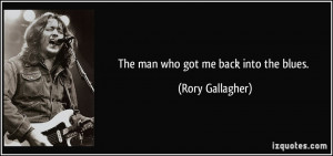 The man who got me back into the blues. - Rory Gallagher