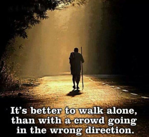 It's better to walk alone on our own path...