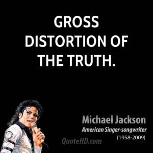 gross distortion of the truth.