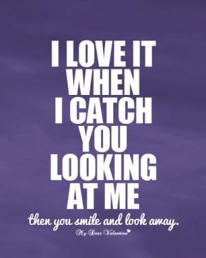Flirting Quotes - I love it when I catch you