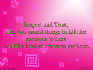 Respect and Trust, The two easiest things in Life for...