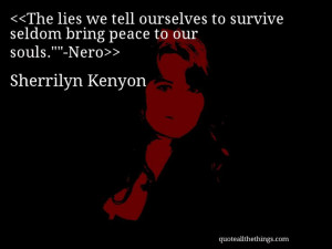 Sherrilyn Kenyon - quote-The lies we tell ourselves to survive seldom ...