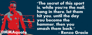 Renzo Gracie is a great fighter, very positive person, and a quote ...