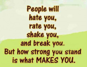 People will hate you, rate you, shake you, and break you. But how ...