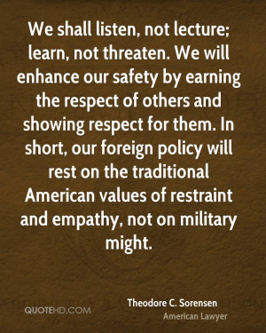 We shall listen, not lecture; learn, not threaten. We will enhance our ...