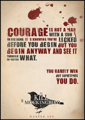 Courage is not a man with a gun in his hand. It's knowing you're ...