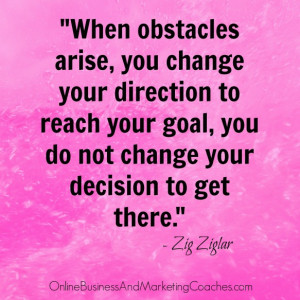 arise, you change your direction to reach your goal, you do not change ...