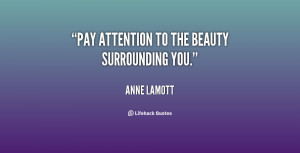"""Pay attention to the beauty surrounding you."""""""