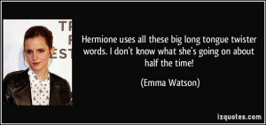 Hermione uses all these big long tongue twister words. I don't know ...