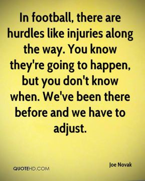 in football there are hurdles like injuries along the way you know ...