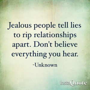 Don't believe everything you hear. people's envy and jealousy can ...
