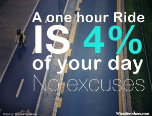 one hour ride is 4% of your day. No excuses.