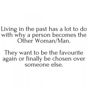 Being The Other Woman Living in the past has a lot