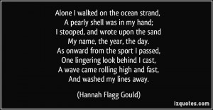 shell was in my hand; I stooped, and wrote upon the sand My name ...