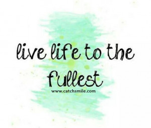 Enjoy Life to the Fullest